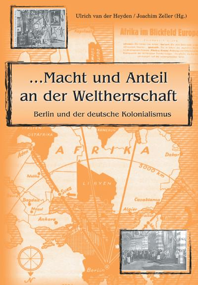 Macht und Anteil an der Weltherrschaft. Berlin und der deutsche Kolonialismus