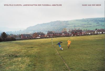 Spielfeld Europa: Landschaften der Fußball-Amateure