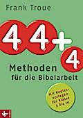 44 plus 4 Methoden für die Bibelarbeit: Mit K ...