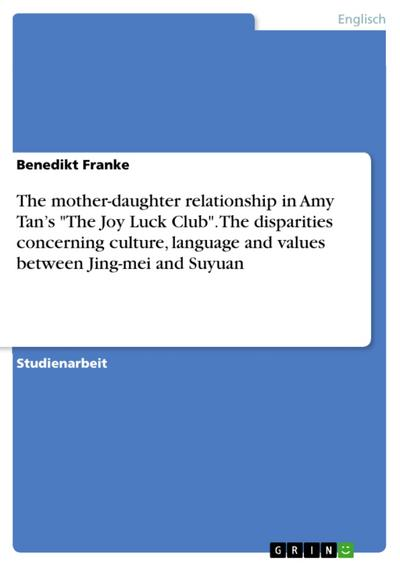 The mother-daughter relationship in Amy Tans The Joy Luck Club. The disparities concerning culture, language and values between Jing-mei and Suyuan