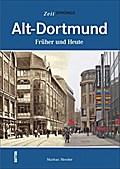 Alt-Dortmund; Früher und Heute; Zeitsprünge;  ...