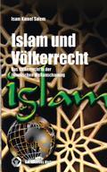 Islam und Völkerrecht: Das Völkerrecht in der islamischen Weltanschauung