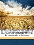 Les Pharmaciene Devant L`homoeopathie Et L`allopathie Devant Les Pharmaciene: Euivi D`une Note Sur La 40 Ed. Du Traité De Pharmacie De M. Soubeiran