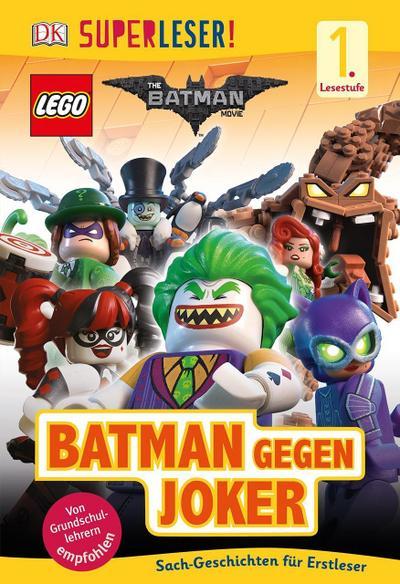 SUPERLESER! The LEGO® Batman Movie. Batman gegen Joker  1. Lesestufe Sach-Geschichten für Leseanfänger  SUPERLESER!  Deutsch  durchgehend Farbfotografien und Illustrationen, mit Lesebändchen