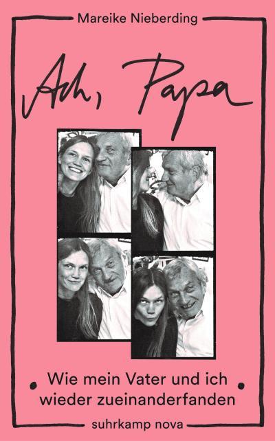 Ach, Papa: Wie mein Vater und ich wieder zueinanderfanden (suhrkamp taschenbuch)