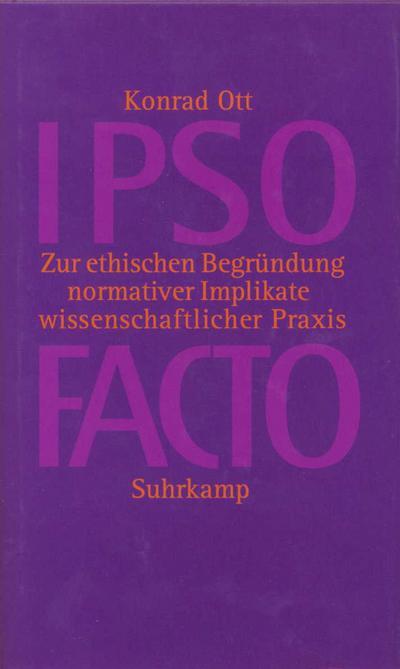 IPSO FACTO: Zur ethischen Begründung normativer Implikate wissenschaftlicher Praxis