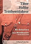 Täter - Helfer - Trittbrettfahrer NS-Belastete aus Nordbaden + Nordschwarzwald