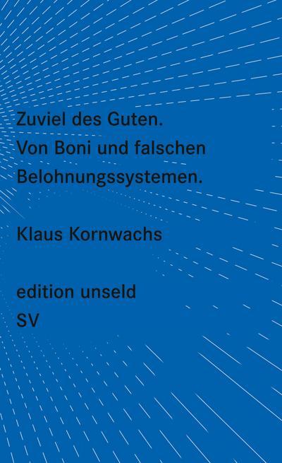 Zuviel des Guten: Von Boni und falschen Belohnungssystemen (edition unseld)