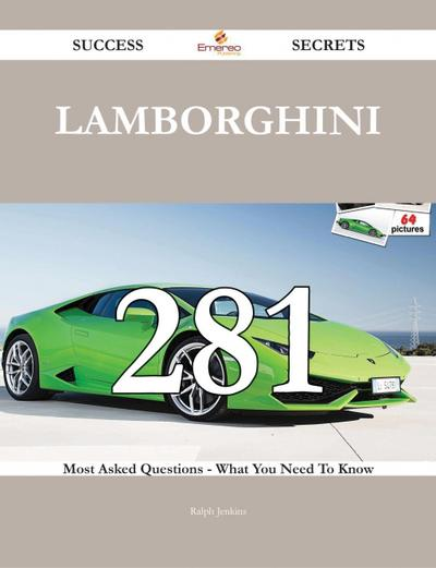 Lamborghini 281 Success Secrets - 281 Most Asked Questions On Lamborghini - What You Need To Know