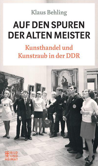 Auf den Spuren der alten Meister  Kunsthandel und Kunstraub in der DDR  Vorw. v. Klemm, Bettina  Deutsch  Schutzumschlag