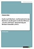 """Suche nach Büchner - zur Rezeption Georg Büchners am Beispiel von Robert Wilsons """"Leonce und Lena""""- Inszenierung am Berliner Ensemble (2003)"""