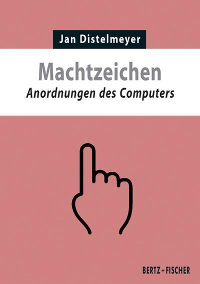 Machtzeichen: Anordnungen des Computers (Texte zur Zeit)
