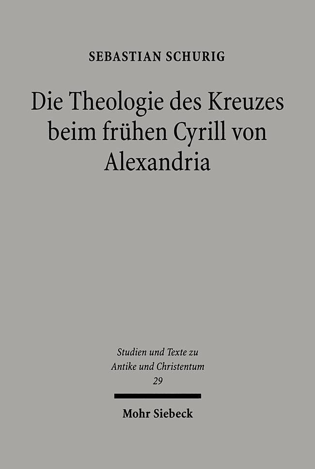 Die Theologie des Kreuzes beim frühen Cyrill von Alexandria Sebastian Schur ...