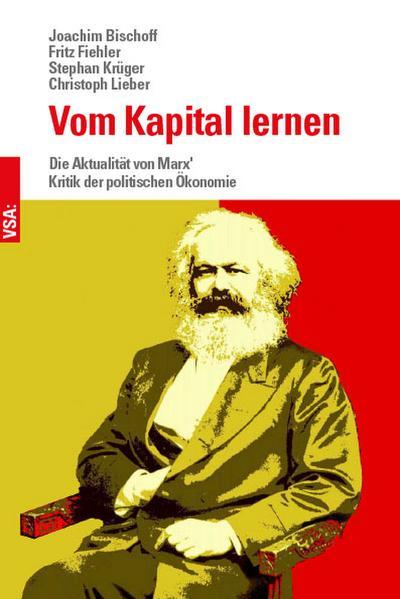 Vom Kapital lernen: Die Aktualität von Marx' Kritik der politischen Ökonomie
