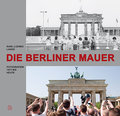 Die Berliner Mauer; Fotografien 1973 bis heut ...