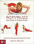 Bodybliss - das Glück im Körper finden: Sinnl ...