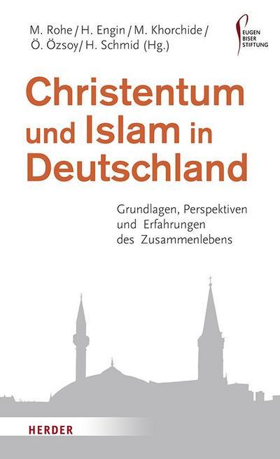 Christentum und Islam in Deutschland: Grundlagen, Perspektiven Und Erfahrungen Des Zusammenlebens (HERDER spektrum, Band 6864)