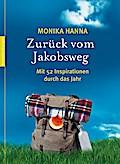 Zurück vom Jakobsweg; Mit 52 Inspirationen du ...