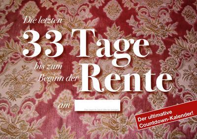 Die letzten 33 Tage bis zum Beginn der Rente: Der ultimative Countdown-Kalender für angehende Rentner - Grafische Anstalten Hassa & Karl - Kalender, Deutsch, Grafische Anstalten Hassa & Karl GbR, ,