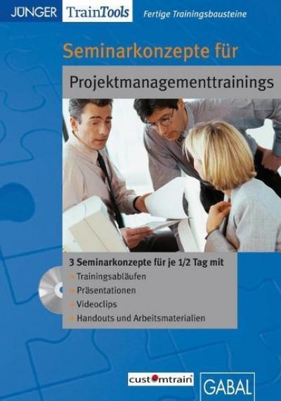 Seminarkonzepte für Projektmanagementtrainings (CD-ROM) - GABAL - DVD-ROM, Deutsch, Frank Gellert, Heike Mössinger, Lehrprogramm gemäß § 14 JuSchG, Lehrprogramm gemäß § 14 JuSchG