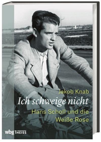 Ich schweige nicht: Hans Scholl und die Weiße Rose