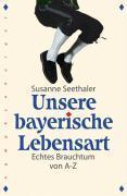 Unsere bayerische Lebensart.Echtes bayerische ...