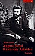 August Bebel - Kaiser der Arbeiter; Biografie ...