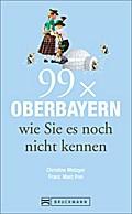 Reiseführer Oberbayern: 99 x Oberbayern, wie  ...