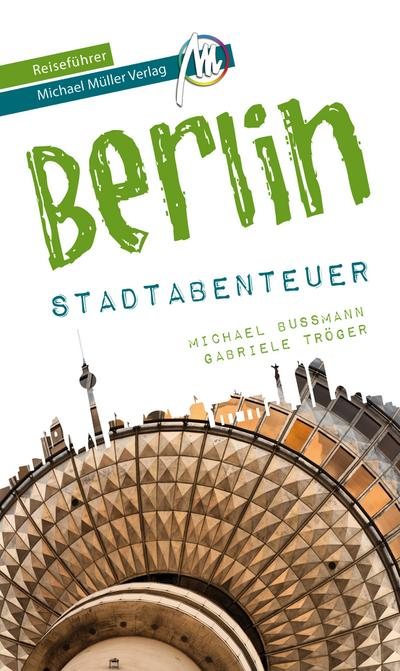 Berlin - Stadtabenteuer Reiseführer Michael Müller Verlag  33 Stadtabenteuer zum Selbsterleben  MM-Stadtabenteuer  Hrsg. v. Kröner, Matthias  Deutsch