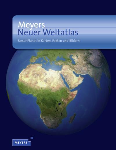Meyers Neuer Weltatlas: Unser Planet in Karten, Fakten und Bildern (Meyers Atlanten)