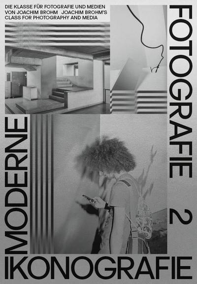 Moderne. Ikonografie. Fotografie / Modernism. Iconography. Photography (Bd. 2) (dt. + engl.): Die Klasse für Fotografie und Medien von Joachim Brohm / Joachim Brohm's class for photography and media