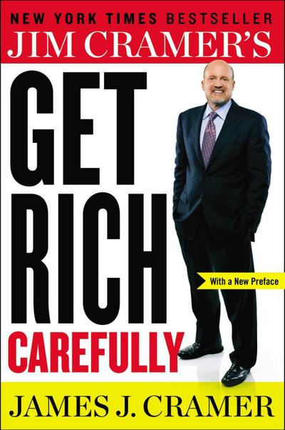 Jim Cramer`s Get Rich Carefully