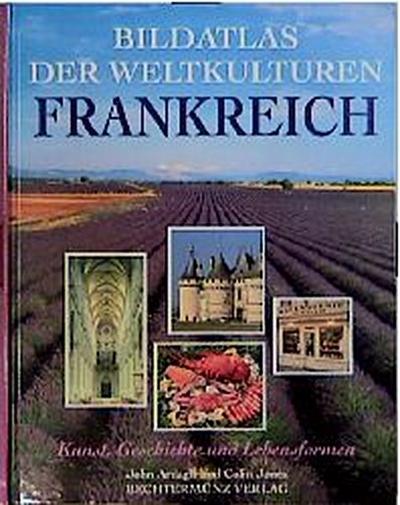 bildatlas-der-weltkulturen-frankreich-kunst-geschichte-und-lebensformen-