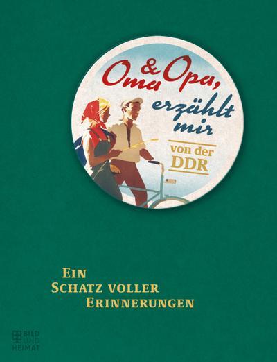 Oma & Opa, erzählt mir von der DDR: Ein Schatz voller Erinnerungen