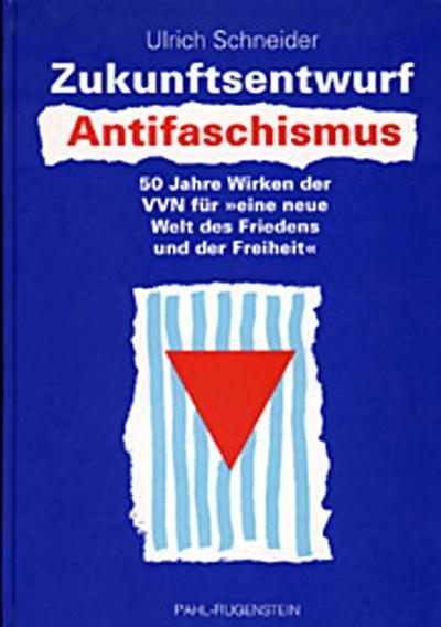 Zukunftsentwurf Antifaschismus. 50 Jahre Wirken der VVN für 'eine neue Welt des Friedens und der Freiheit'