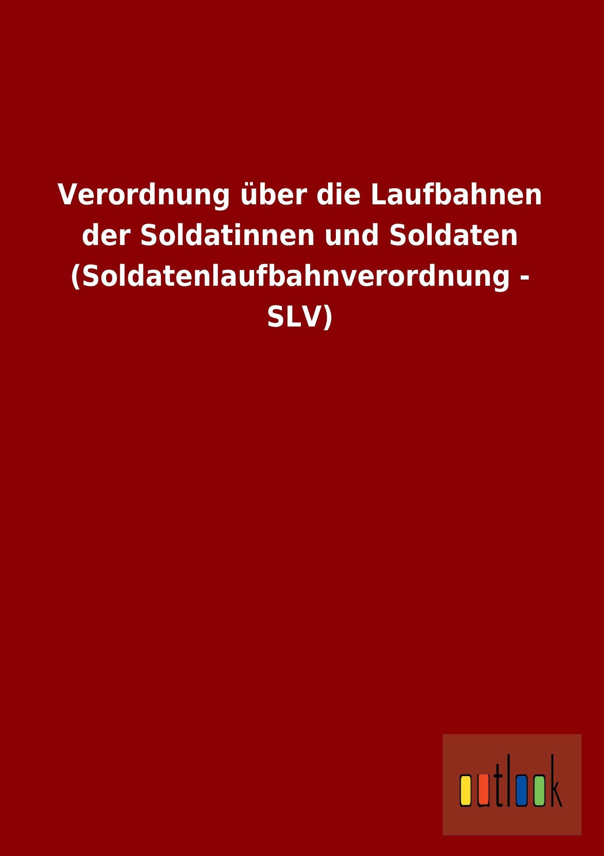 Verordnung-ueber-die-Laufbahnen-der-Soldatinnen-und-Soldaten-9783732616145