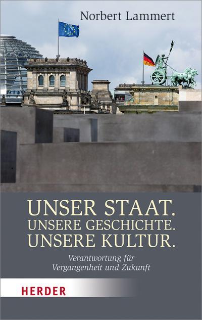 Unser Staat. Unsere Geschichte. Unsere Kultur.: Verantwortung für Vergangenheit und Zukunft (Herder Spektrum)
