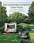 Die geheimen Gärten von Wien: Unentdeckte Par ...