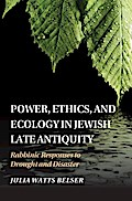 Power, Ethics, and Ecology in Jewish Late Antiquity