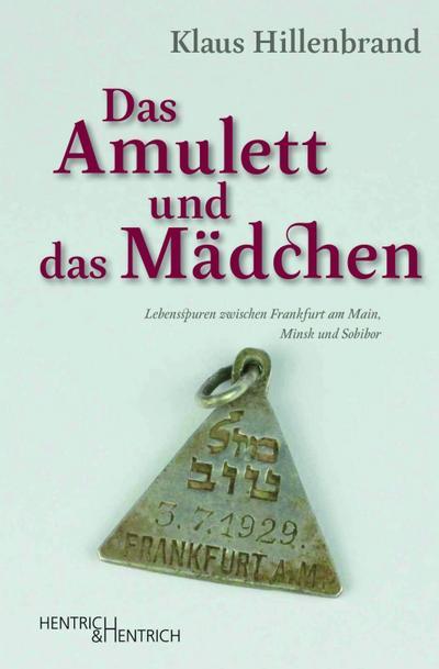 das-amulett-und-das-madchen-lebensspuren-zwischen-frankfurt-am-main-minsk-und-sobibor