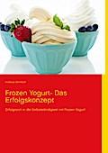 Frozen Yogurt: Erfolgreich in die Selbstständ ...