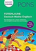 PONS Ferienlaune Deutsch - Mathe - Englisch: Das Wichtigste der 3. Klasse wiederholen und mit Spaß fit werden fürs neue Schuljahr