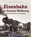 Eisenbahn im Zweiten Weltkrieg: Vom Blitzkrie ...