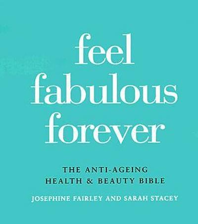 feel-fabulous-forever-the-anti-aging-health-and-beauty-bible