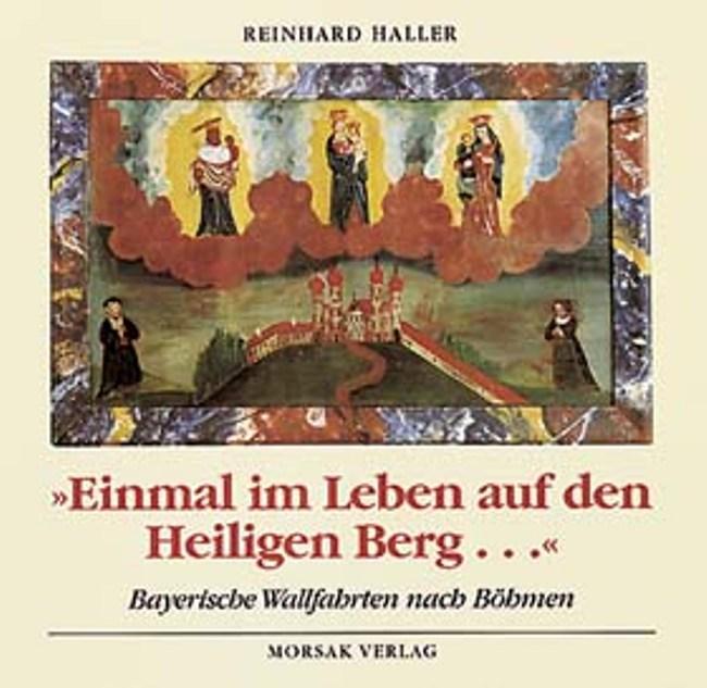 Einmal-im-Leben-auf-den-Heiligen-Berg-Bayerische-Wallfahrten-nach-Boehmen