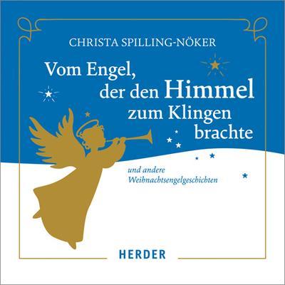 Vom Engel, der den Himmel zum Klingen brachte: Und andere Weihnachtsengelgeschichten