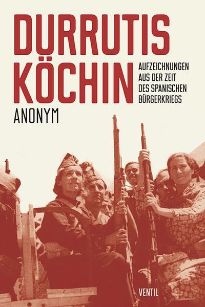 Durrutis Köchin: Aufzeichnungen aus der Zeit des spanischen Bürgerkriegs