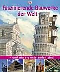 Faszinierende Bauwerke der Welt: und wie sie  ...