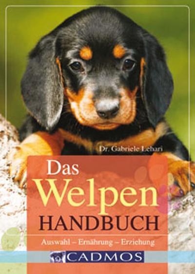 Das Welpen-Handbuch: Auswahl - Ernährung - Erziehung (Cadmos Handbuch)