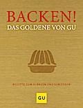 Backen! Das Goldene von GU: Rezepte zum Glänz ...